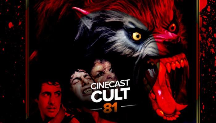 Cinecast Cult 81 | Um Lobisomem Americano em Londres