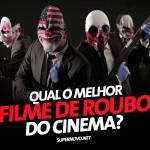 Votação – Qual o melhor filme de roubo do cinema?
