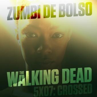 Zumbi de Bolso #39 – Review de The Walking Dead 5×07: Crossed