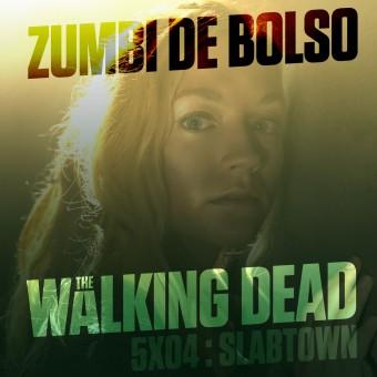Zumbi de Bolso #36 – Review de The Walking Dead 5×04: Slabtown